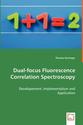 Dual-Focus Fluorescence Correlation Spectroscopy (Paperback)