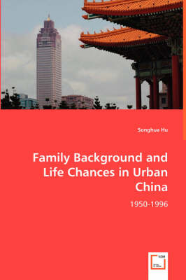 Family Background and Life Chances in Urban China (Paperback)