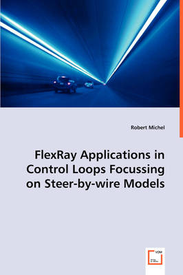 Flexray Applications in Control Loops Focussing on Steer-By-Wire Models (Paperback)
