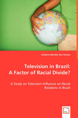 Television in Brazil: A Factor of Racial Divide? (Paperback)