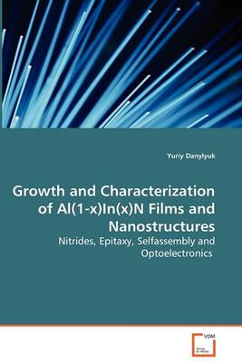 Growth and Characterization of Al(1-X)In(x)N Films and Nanostructures - Nitrides, Epitaxy, Selfassembly and Optoelectronics (Paperback)