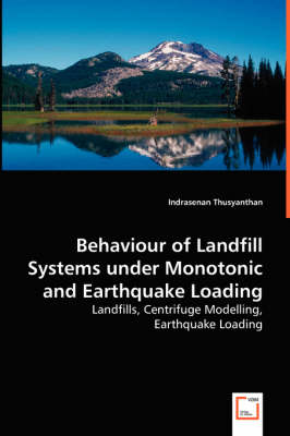 Behavior of Landfill Systems Under Monotonic and Earthquake Loading (Paperback)