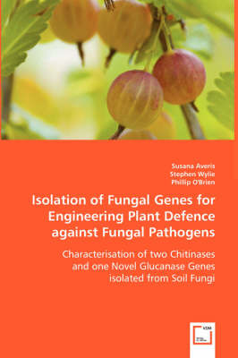 Isolation of Fungal Genes for Engineering Plant Defence Against Fungal Pathogens (Paperback)