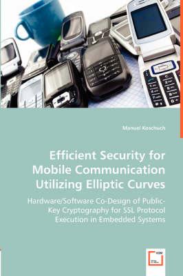 Efficient Security for Mobile Communication Utilizing Elliptic Curves (Paperback)