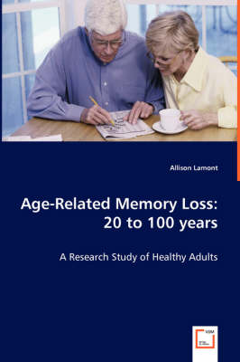 Age-Related Memory Loss: 20 to 100 Years - A Research Study of Healthy Adults (Paperback)
