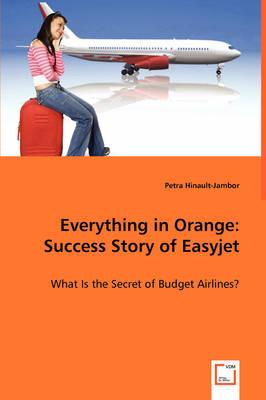 Everything in Orange: Success Story of Easyjet (Paperback)