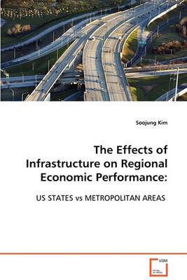 The Effects of Infrastructure on Regional Economic Performance: Us States Vs Metropolitan Areas (Paperback)