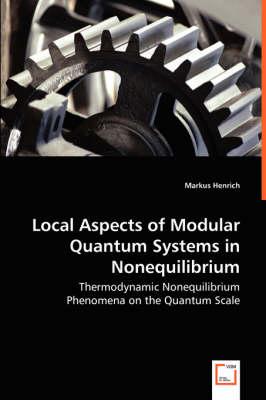 Local Aspects of Modular Quantum Systems in Nonequilibrium - Thermodynamic Nonequilibrium Phenomena on the Quantum Scale (Paperback)