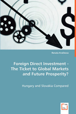 Foreign Direct Investment - The Ticket to Global Markets and Future Prosperity? (Paperback)