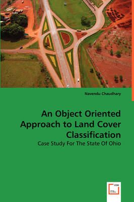An Object Oriented Approach to Land Cover Classificatio (Paperback)