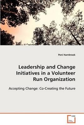 Leadership and Change Initiatives in a Volunteer Run Organization (Paperback)