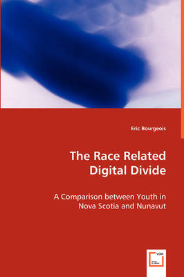 The Race Related Digital Divide - A Comparison Between Youth in Nova Scotia and Nunavut (Paperback)