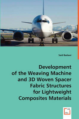 Development of the Weaving Machine and 3D Woven Spacer Fabric Structures (Paperback)
