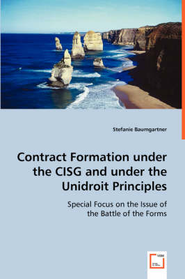 Contract Formation Under the Cisg and Under the Unidroit Principles (Paperback)