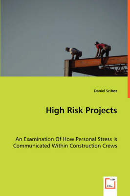 High Risk Projects - An Examination of How Personal Stress Is Communicated Within Construction Crews (Paperback)