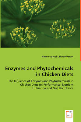 Enzymes and Phytochemicals in Chicken Diets - The Influence of Enzymes and Phytochemicals in Chicken Diets on Performance, Nutrient Utilisation and Gut Microbiota (Paperback)