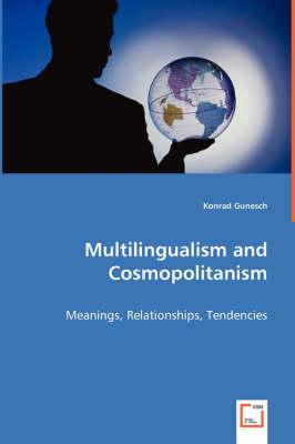 Multilingualism and Cosmopolitanism - Meanings, Relationships, Tendencies (Paperback)