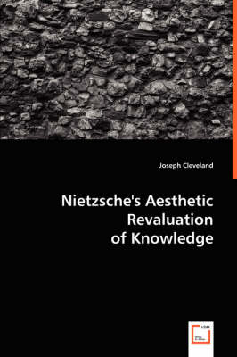 Nietzsche's Aesthetic Revaluation of Knowledge (Paperback)