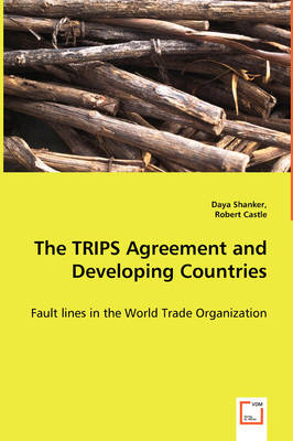 The Trips Agreement and Developing Countries - Fault Lines in the World Trade Organization (Paperback)