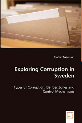 Exploring Corruption in Sweden - Types of Corruption, Danger Zones and Control Mechanisms (Paperback)