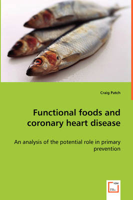 Functional Foods and Coronary Heart Disease - An Analysis of the Potential Role in Primary Prevention (Paperback)