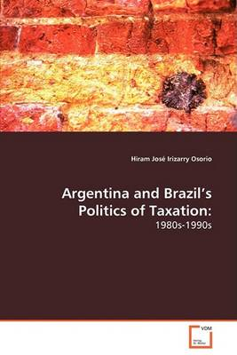 Argentina and Brazil's Politics of Taxation: 1980s-1990s (Paperback)
