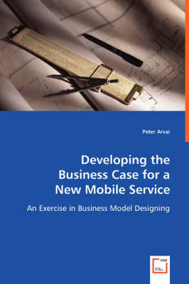 Developing the Business Case for a New Mobile Service (Paperback)