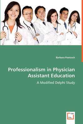 Professionalism in Physician Assistant Education - A Modified Delphi Study (Paperback)