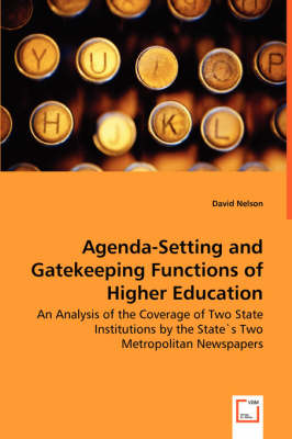 Agenda-Setting and Gatekeeping Functions of Higher Education - An Analysis of the Coverage of Two State Institutions by the States Two Metropolitan Newspapers (Paperback)