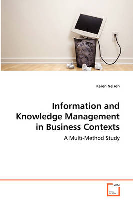 Information and Knowledge Management in Business Contexts - A Multi-Method Study (Paperback)