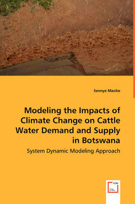 Modeling the Impacts of Climate Change on Cattle Water Demand and Supply in Botswana - System Dynamic Modeling Approach (Paperback)