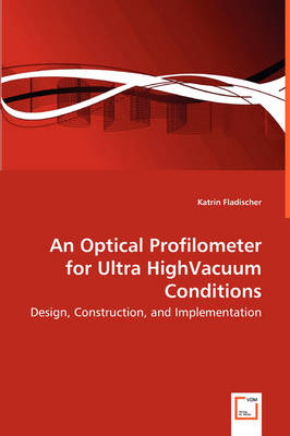 An Optical Profilometer for Ultra Highvacuum Conditions - Design, Construction, and Implementation (Paperback)