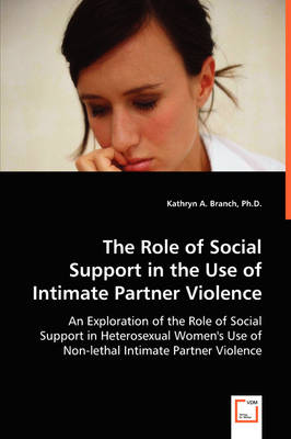 The Role of Social Support in the Use of Intimate Partner Violence (Paperback)