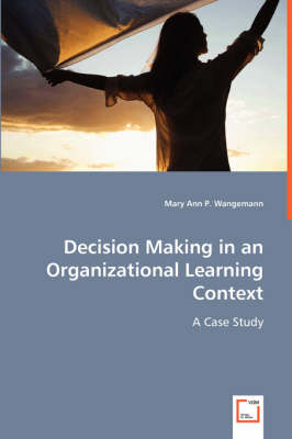 Decision Making in an Organizational Learning Context (Paperback)