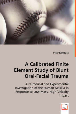 A Calibrated Finite Element Study of Blunt Oral-Facial Trauma (Paperback)