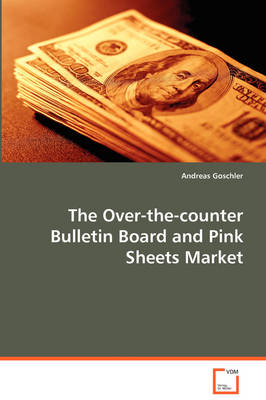 The Over-The-Counter Bulletin Board and Pink Sheets Market (Paperback)