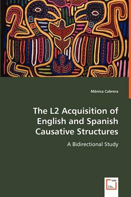 The L2 Acquisition of English and Spanish Causative Structures (Paperback)