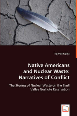 Native Americans and Nuclear Waste: Narratives of Conflict (Paperback)