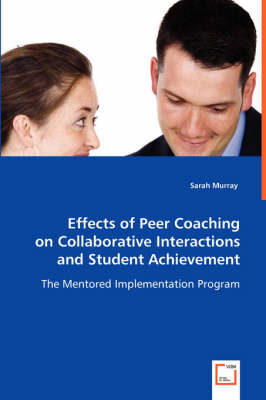 Effects of Peer Coaching on Collaborative Interactions and Student Achievement (Paperback)