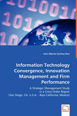 Information Technology Convergence, Innovation Management and Firm Performance (Paperback)