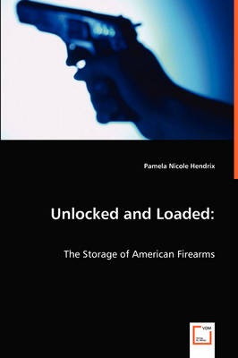 Unlocked and Loaded: The Storage of American Firearms (Paperback)