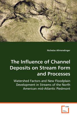 The Influence of Channel Deposits on Stream Form and Processes (Paperback)