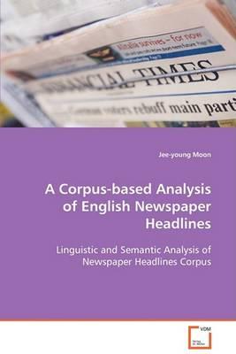 A Corpus-Based Analysis of English Newspaper Headlines (Paperback)