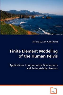 Finite Element Modeling of the Human Pelvis (Paperback)