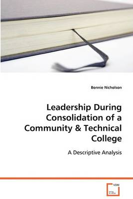 Leadership During Consolidation of a Community & Technical College (Paperback)