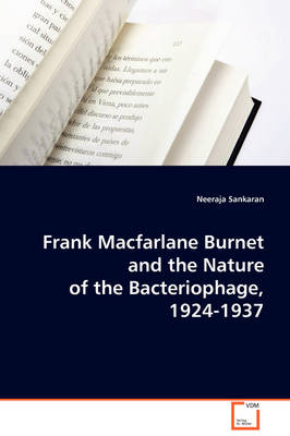 Frank MacFarlane Burnet and the Nature of the Bacteriophage, 1924-1937 (Paperback)