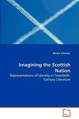 Imagining the Scottish Nation - Representations of Identity in Twentieth-Century Literature (Paperback)