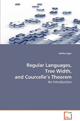 Regular Languages, Tree Width, and Courcelle's Theorem (Paperback)