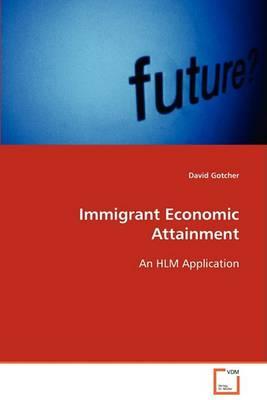 Immigrant Economic Attainment (Paperback)