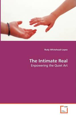 The Intimate Real - Enpowering the Quiet Art (Paperback)